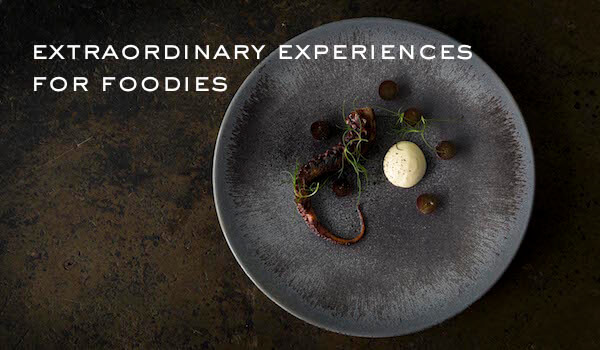 Extraordinary Experiences for Foodies
