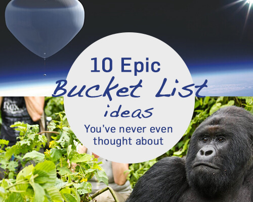 10 Epic Bucket List Ideas